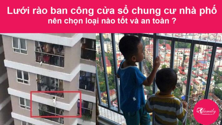 Lưới rào ban công cửa sổ chung cư nhà phố, nên chọn loại nào tốt và an toàn ?